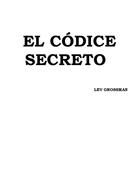 Grossman, Lev - El Codice Secreto by mirta villalobos - issuu
