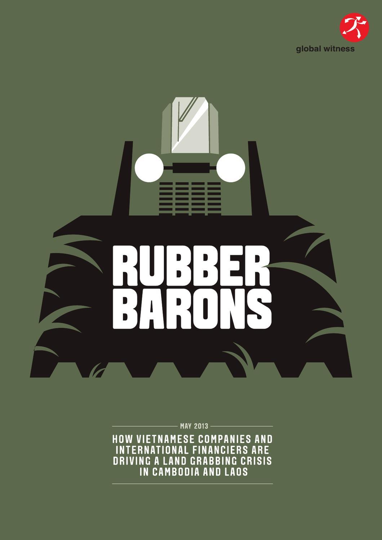 Global Witness - Ruber Barons Low Res by Mekongpost info - issuu