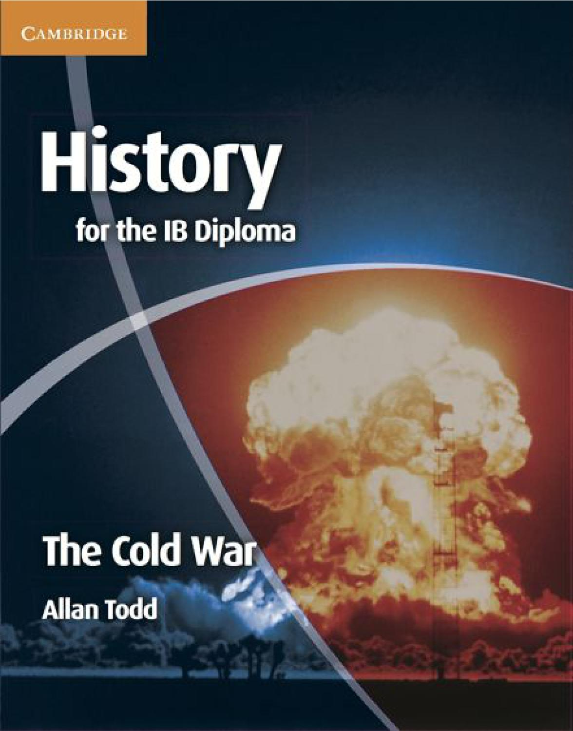ib history outline for cold war The ib subject briefs illustrate key course components in the ib diploma  programme  the ib diploma programme standard level history  the cold  war.