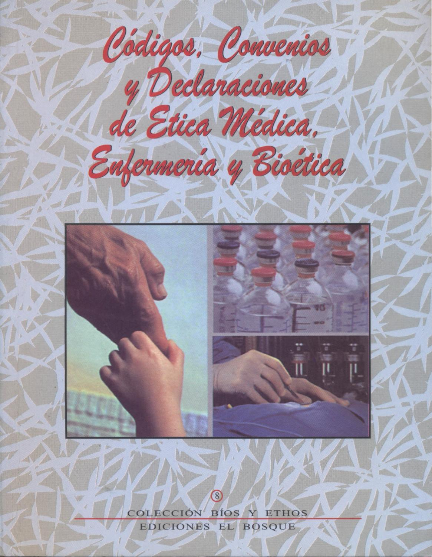 CÓDIGOS, CONVENIOS Y DECLARACIONES DE ÉTICA MÉDICA, ENFERMERÍA Y ...