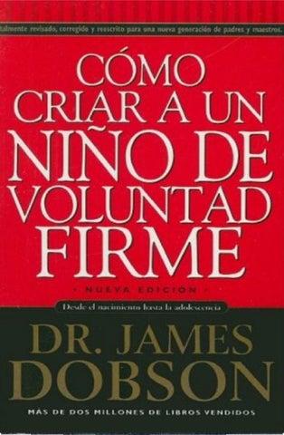 Como criar a un nino de voluntad firme james dobson by lorena perez ...