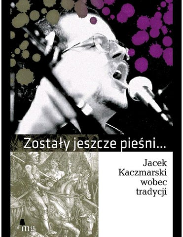 Zostały Jeszcze Pieśni Jacek Kaczmarski Wobec Tradycji By Gazetta