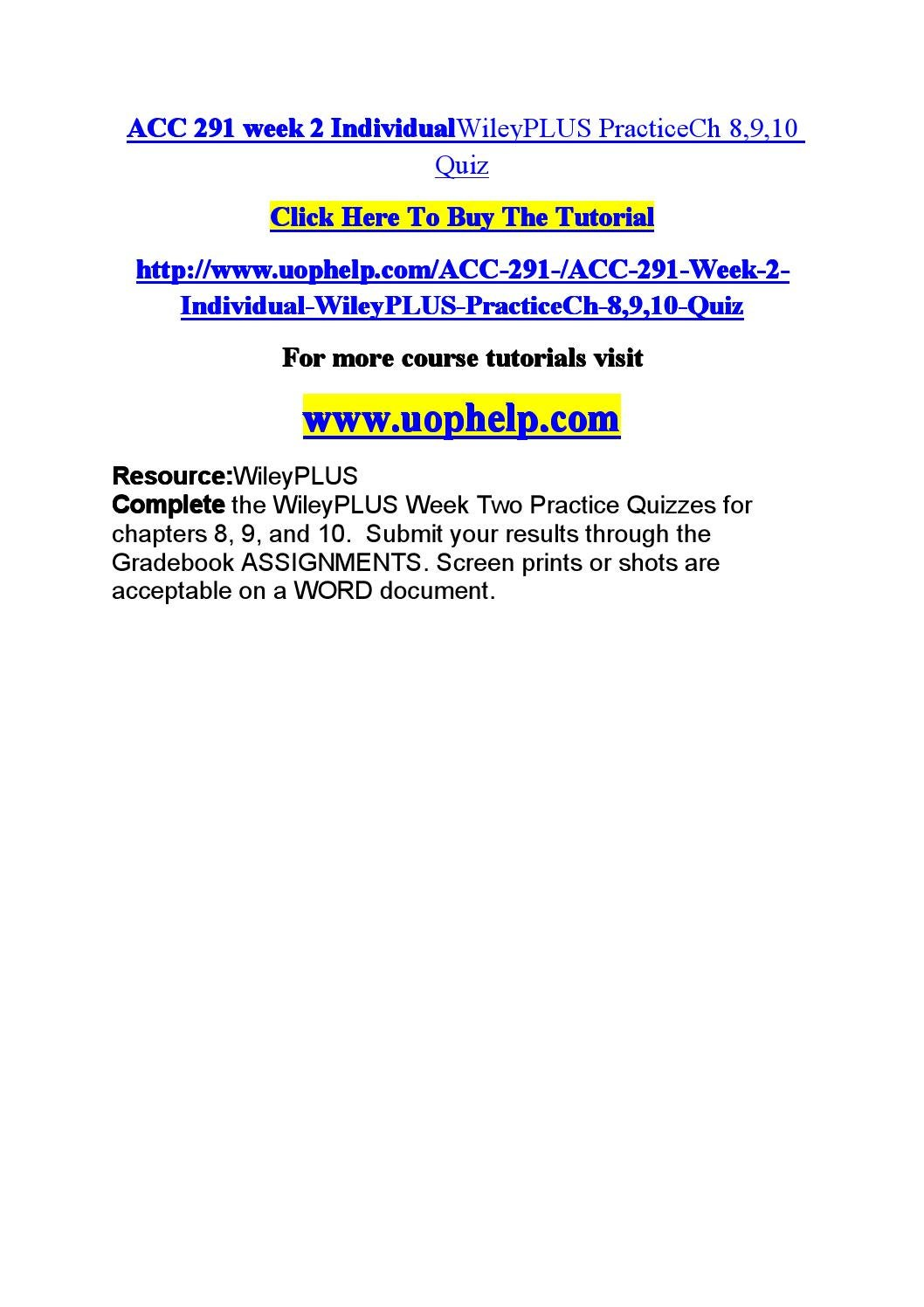 acc 291 week 2 individual wileyplus Acc 291 week 2 assignment financial reporting problem, apple inc use   acc 291 week 2 wileyplus assignment p8-3a, be9-11, di9-  from individuals  or companies 2 three accounting issues associated with accounts receivable  are.