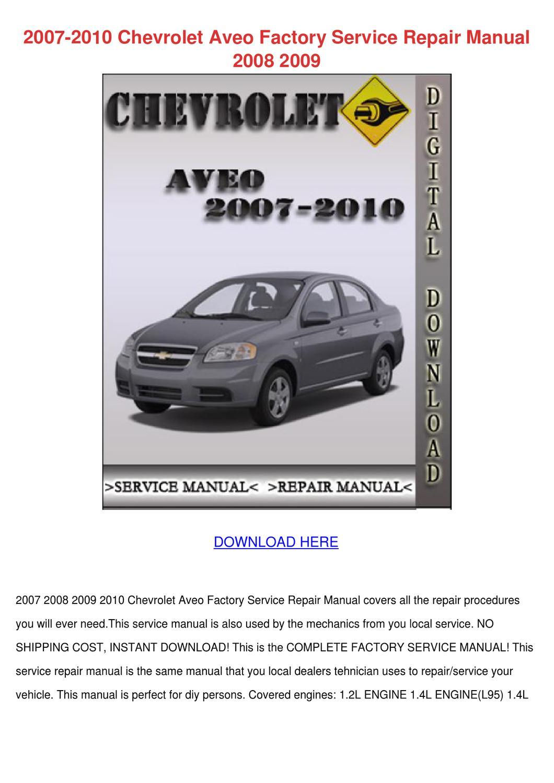2007 2010 Chevrolet Aveo Factory Service Repa by NellMosher - issuu