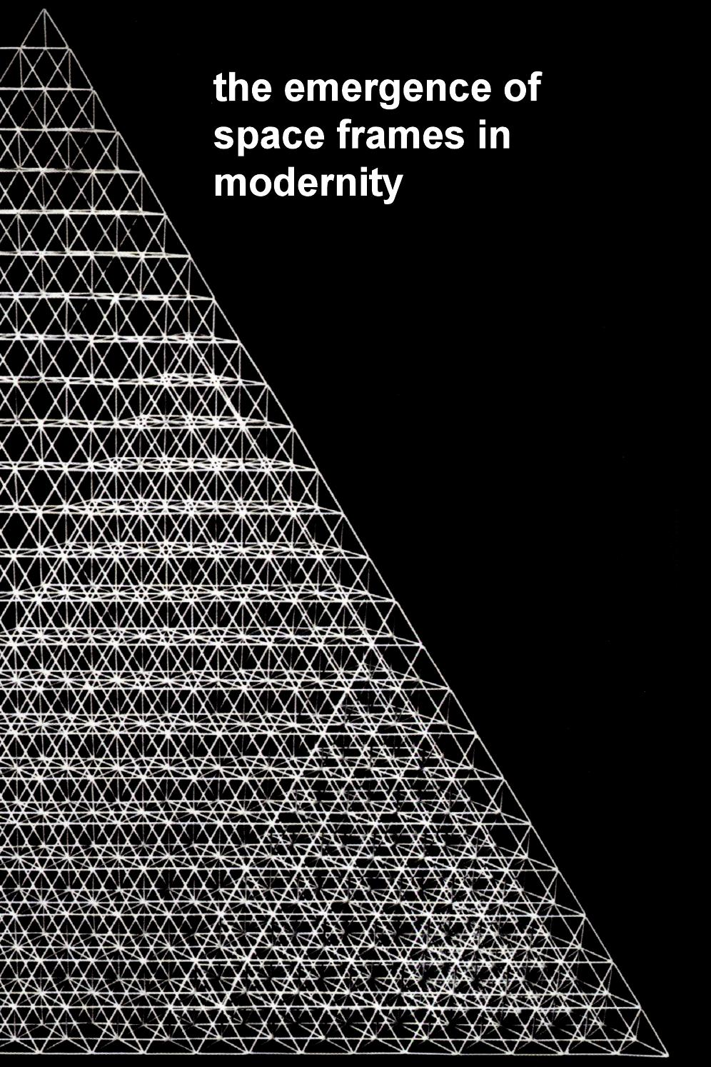 The Emergence of Space Frames in Modernity by Lauren Leigh Brown - issuu