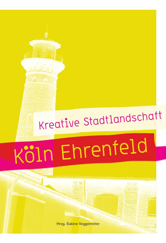 Kreative Stadtlandschaft Köln Ehrenfeld, ein Guide by Design ...