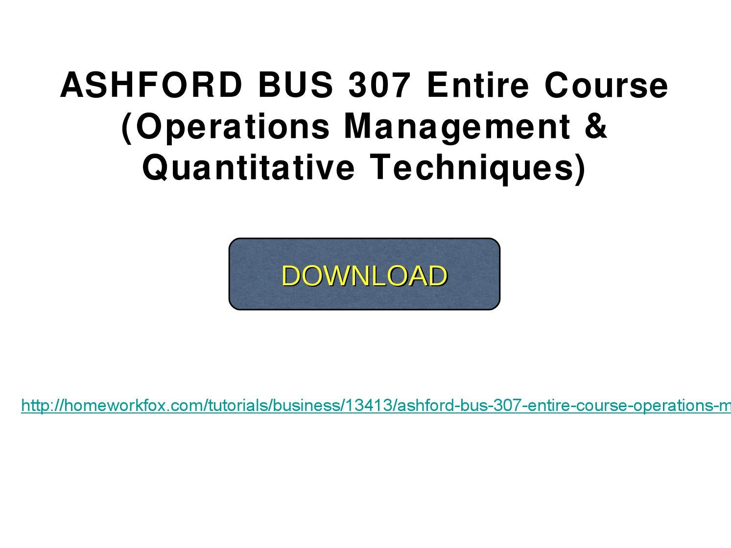bus 307 operations management and quantitative Business (bus) san francisco state university bulletin 2018-2019  to business operations and management decisions on a local, national,  quantitative analysis .