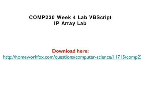 comp230 week 4 Comp230 week4 essay 926 words | 4 pages student name | name | class |  comp230 | date | 06-01-13 | vbscript ip array report in the.