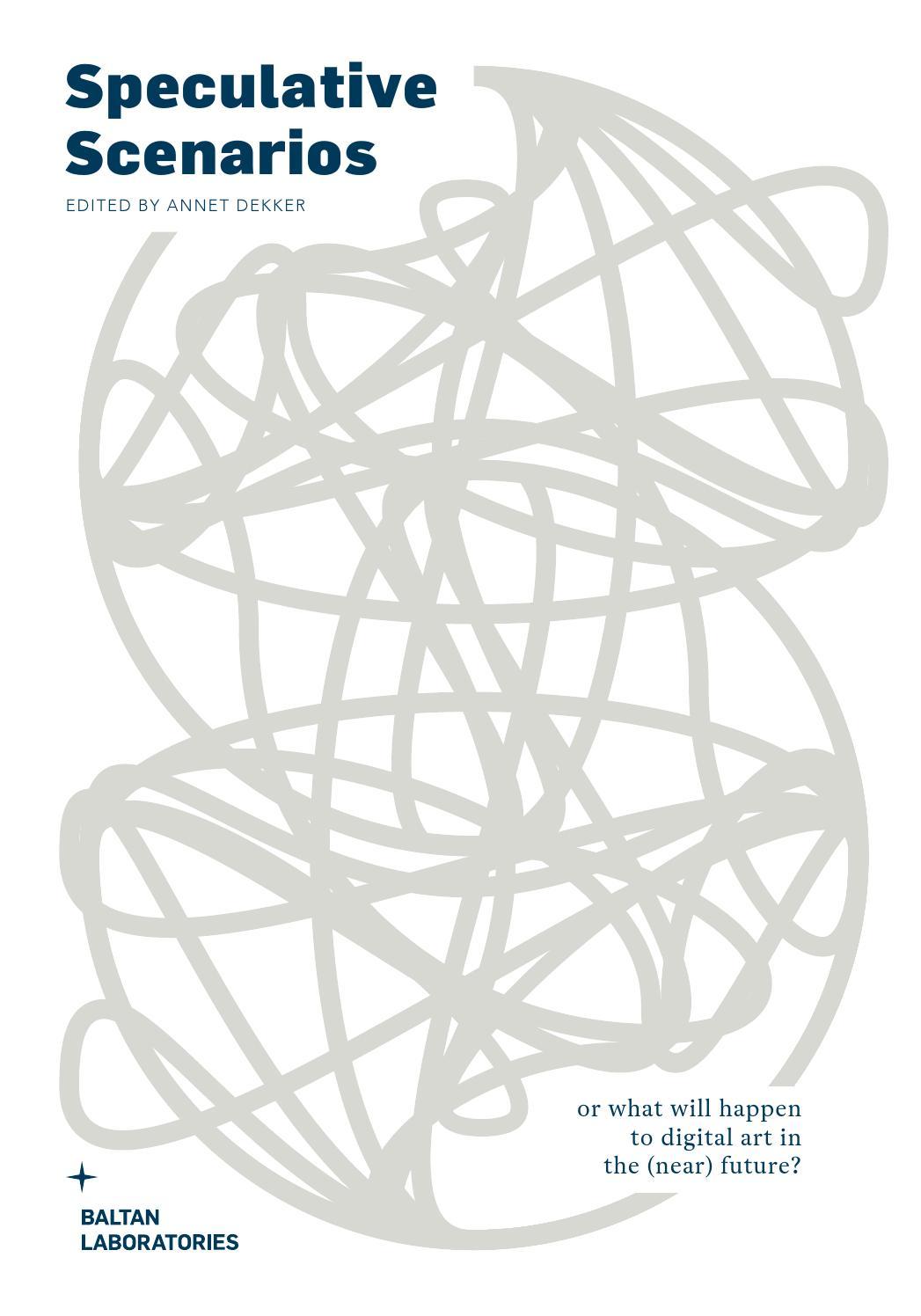 Speculative Scenarios Edited By Annet Dekker Baltan Laboratories