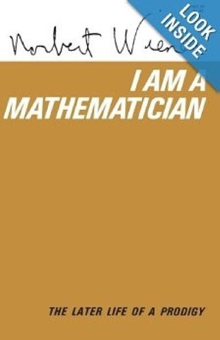 I am a Mathematician: the later life of a prodigy (Norbert Wiener