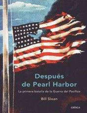 BILL SLOAN DESPUÉS DE PEARL HARBOR La primera batalla de la guerra del  Pacífico Nota del autor Durante cuarenta y cinco años como periodista 00a953f7c6e