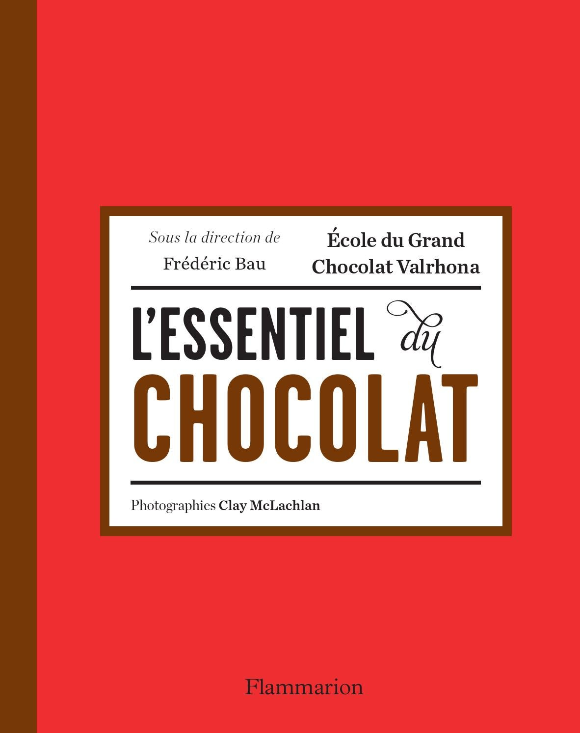 l u0026 39 essentiel du chocolat by flammarion groupe