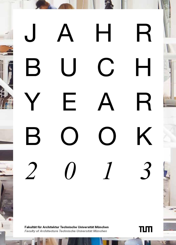 Jahrbuch 2013 web by Fakultät für Architektur TU München - issuu
