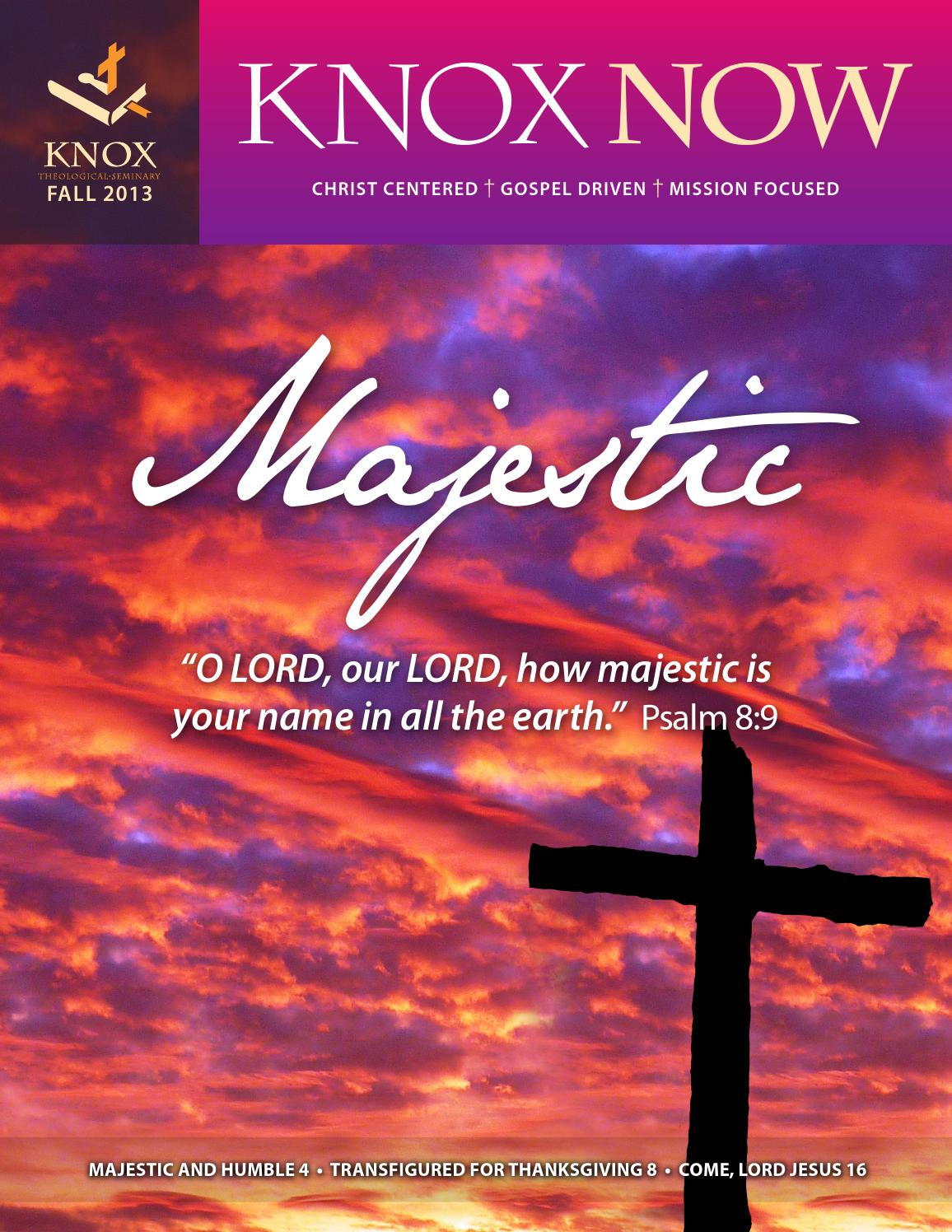 Knox Now Magazine - Fall 2013 by Knox Theological Seminary - issuu
