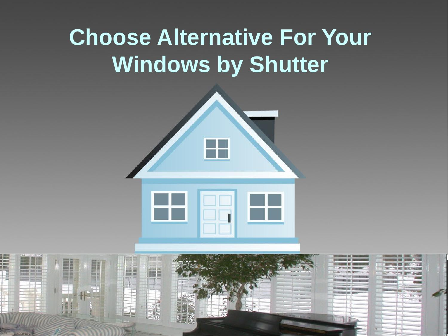 Choose alternative for your windows by shutter by for Alternative to plantation shutters