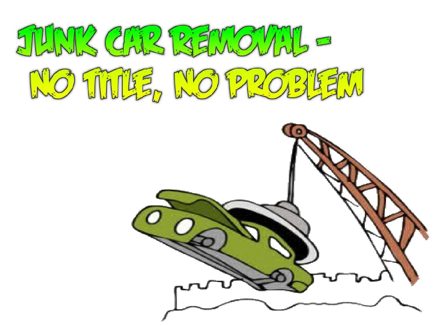 Get Rid Junk Car Without Title >> Junk car removal no title, no problem by Priss 75 - Issuu