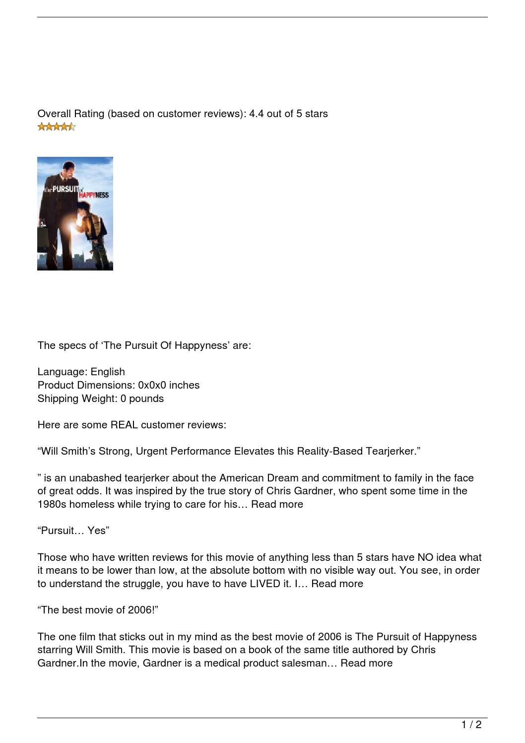 review on the pursuit of happyness Free essay: based on the real life story of chris gardner, the pursuit of happyness looks at the crests and troughs in chris' life on his way to becoming a.