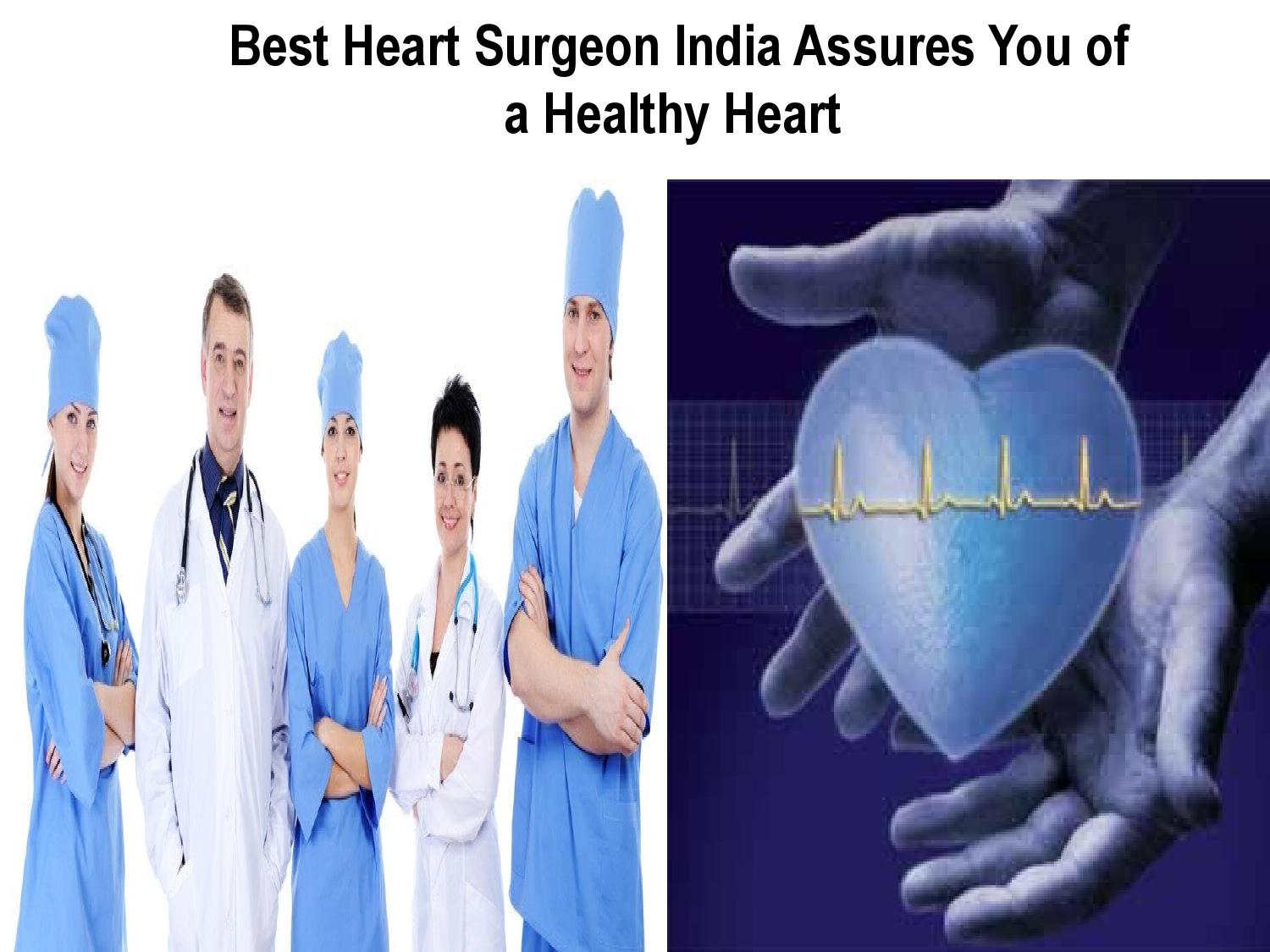 Best Heart Surgeon India Assures You Of A Healthy Heart By Wecaresurrogacy Issuu