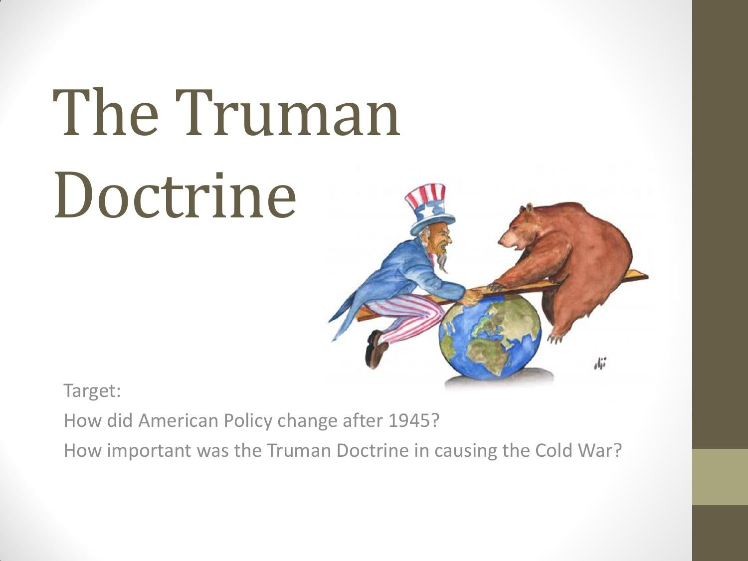 truman doctrine This year, 2017, is the 70th anniversary of the truman doctrine that doctrine  was a grand strategy it was a comprehensive foreign policy and.