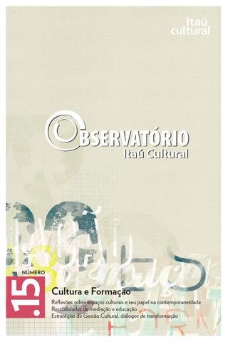 34ce41a9a469a Observatório 15 - Cultura e formação by Itaú Cultural - issuu