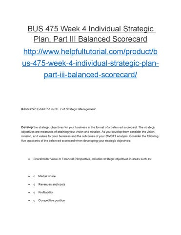 bus 475 individual strategic plan part iii balanced scorecard Bus 475 week 4 individual business model and strategic plan part iii balanced scorecard and communication plan (2 papers) this tutorial was purchased 59 times & rated a by student like you this tutorial contains 2 papers identify key trends, assumptions, and risks in the context of your final business model.