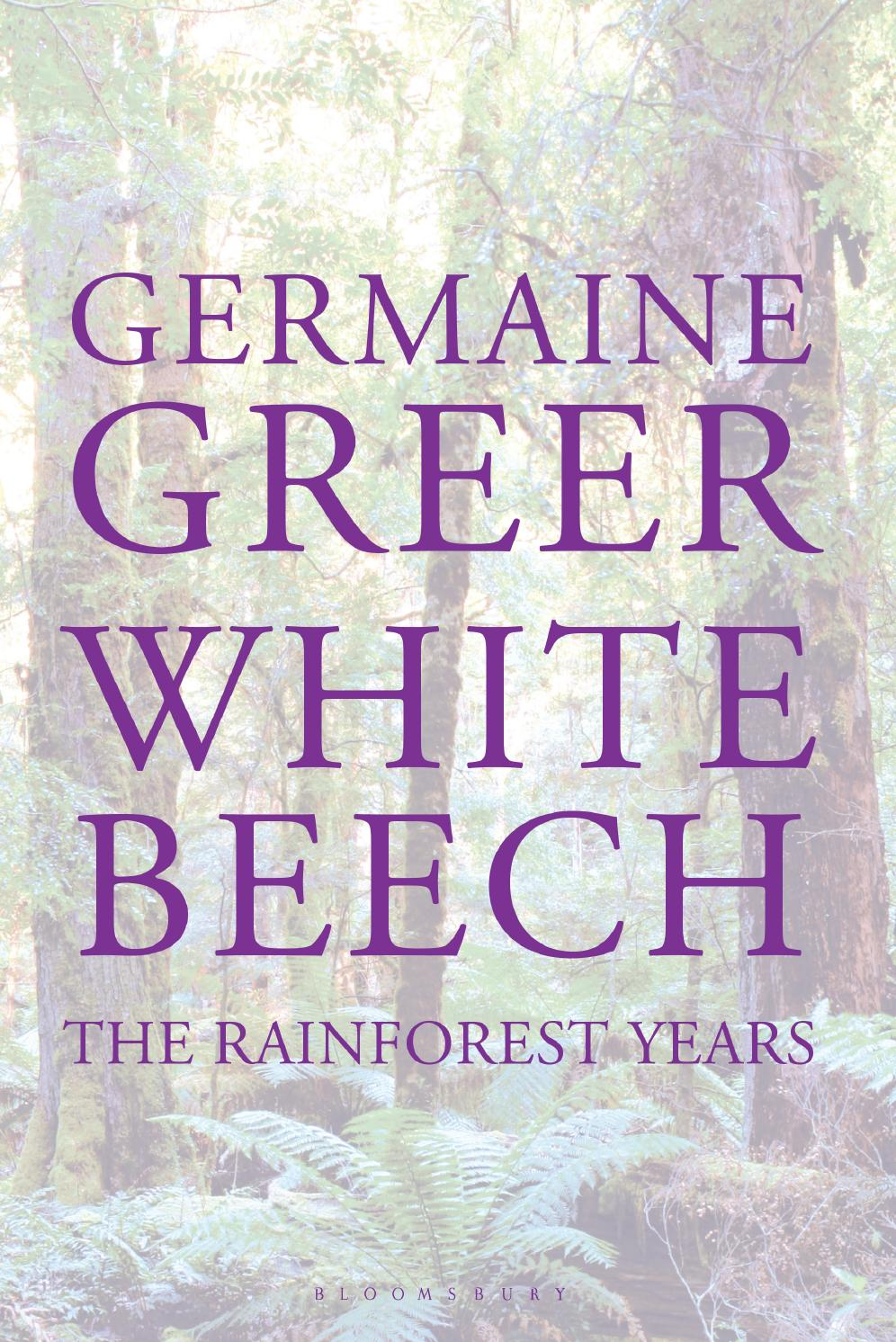 White Beech: The Rainforest Years, by Germaine Greer by Bloomsbury  Publishing - issuu