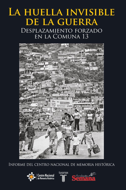 La Huella Invisible de la Guerra. Desplazamiento forzado en la comuna 13.  by Centro Nacional de Memoria Histórica - issuu c54cdadb7e24f