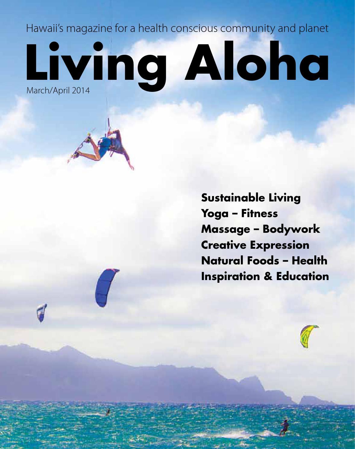 Living Aloha Magazine Maui Hi March April 2014 By Living Aloha Magazine Maui Hawaii Issuu