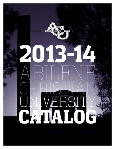 2013 14 Catalog By Abilene Christian University Issuu