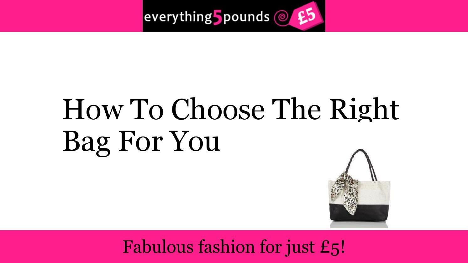 How To Choose The Right Bag For You by everything5pounds ...