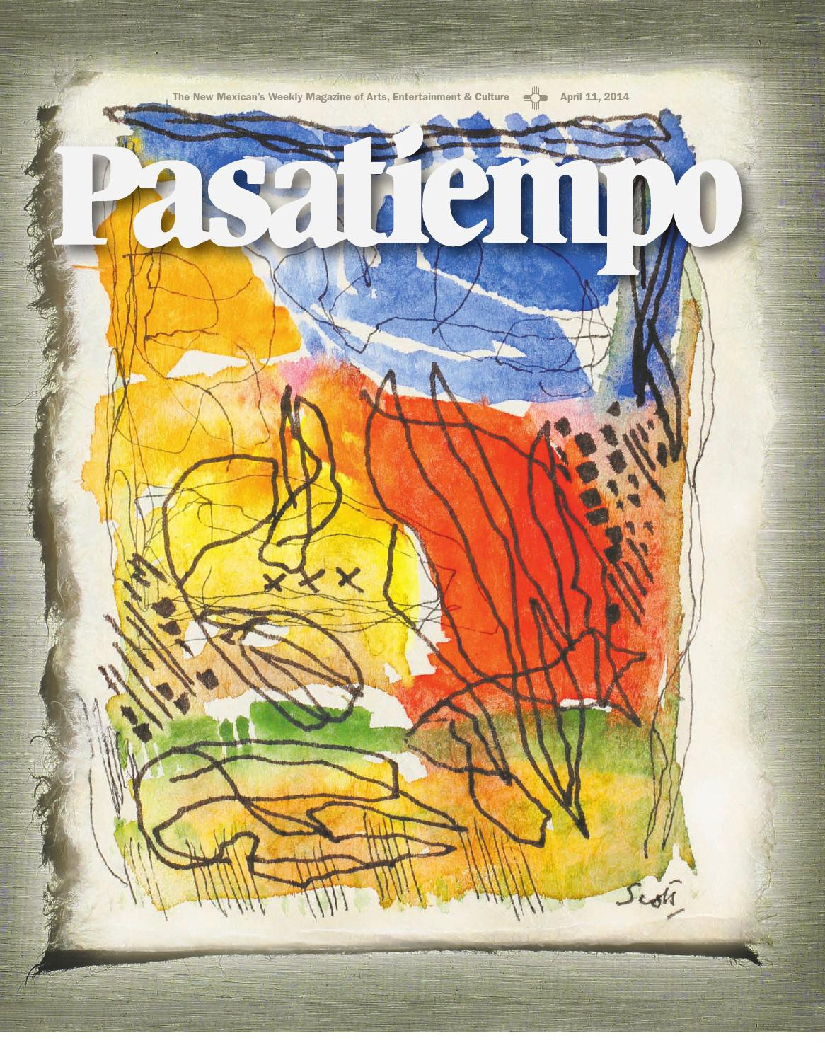 Pasatiempo, April 11, 2014 by The New Mexican - issuu