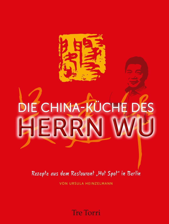 Die Chinaküche des Herrn Wu Rezepte aus dem Restaurant \