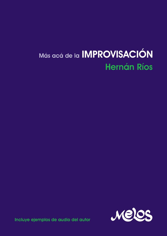 Más Acá De La Improvisación Hernán Ríos By Melos Ediciones