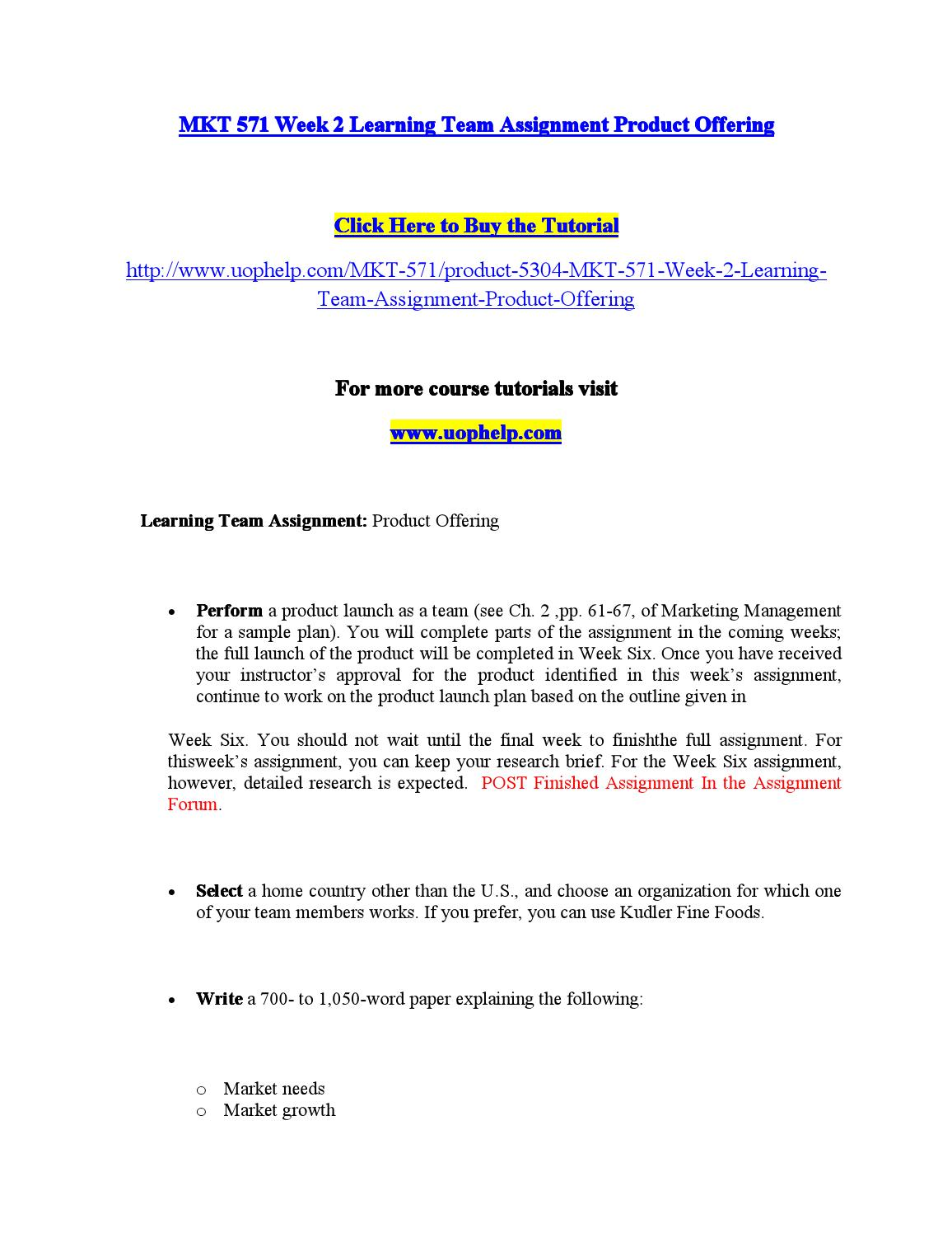 mkt 571 week 3 learning team Learning team deliverables – week 3 university of phoenix mkt 571 (4 pages | 1753 words) abstract by marketing the iphone to select markets, apple has been able to provide a device that.