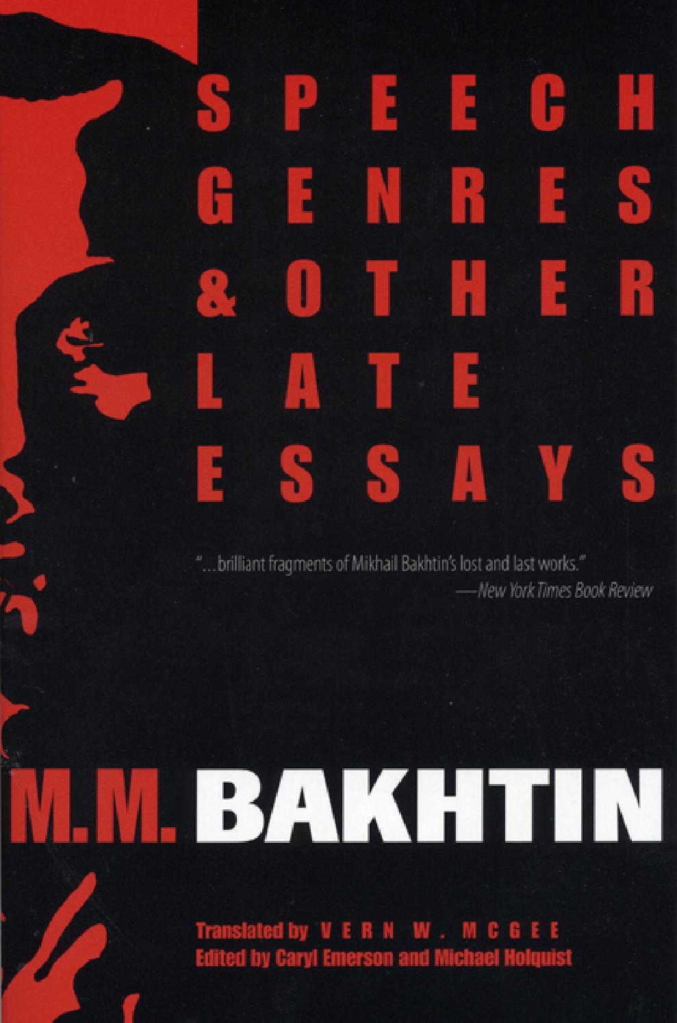 essays by bakhtin Mikhail bakhtin (1895-1975) is one of the preeminent figures in twentieth-century philosophical thought art and answerability contains three of his early essays from the years following the russian revolution, when bakhtin and other intellectuals eagerly participated in the debates, lectures, demonstrations, and manifesto writing of the period.