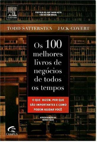 a3d30b13df7 0S 100 MELHORES LIVROS DE NEGÓCIOS DE TODOS OS TEMPOS Todd Sattersten e  Jack Covert Tradução  Alessandra Mussi 2009