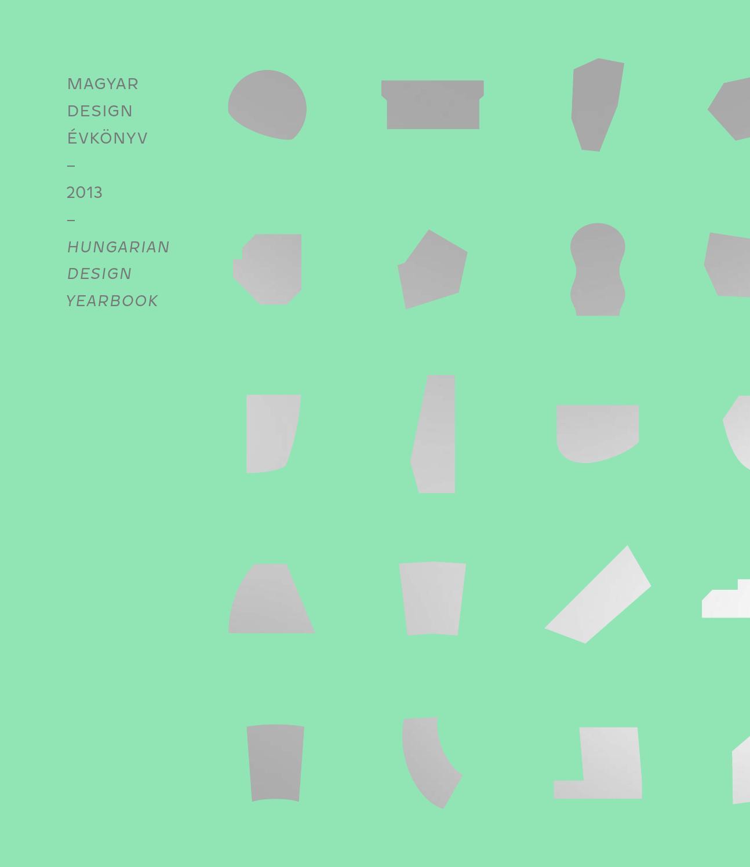 Magyar Design Évkönyv 2013 Hungarian Design Yearbook by Hungarian Design  Yearbook - issuu 8108e92ccd