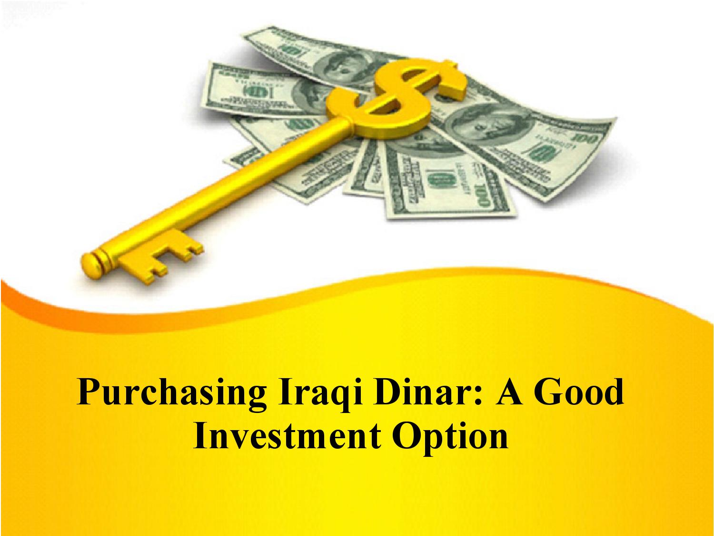 Purchasing Iraqi Dinar A Good