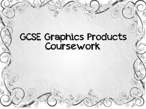 gcse graphics products coursework Gcse graphics coursework if you've some complications about your gcse graphics coursework this article will help you inside your writing you should follow some crucial recommendations and important rules if you wish to obtain very good results.