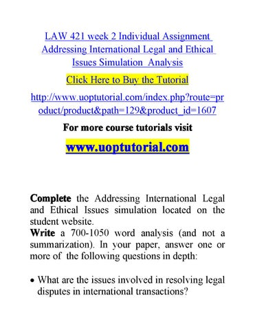 addressing international legal and ethical issues simulation essay This enlightenment will address the international legal and ethical issues involved in international business transactions and compare such to domestic business operations resolving legal disputes business internationally, enviably creates change in legislation, interest conflict, and rise of ethical.