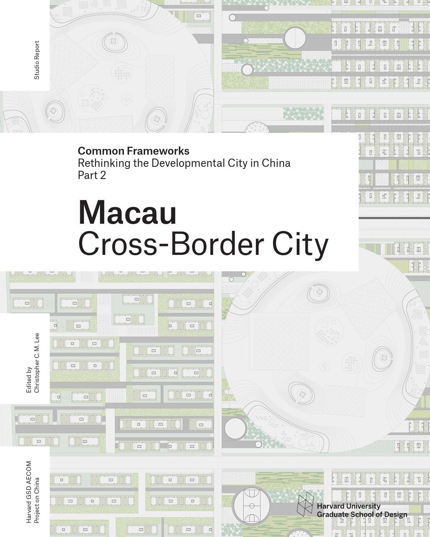 53241c999a0 Common Frameworks Part 2  Macau by Harvard GSD - issuu