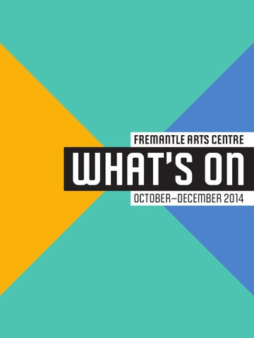 What's On at Fremantle Arts Centre October-December 2014 by