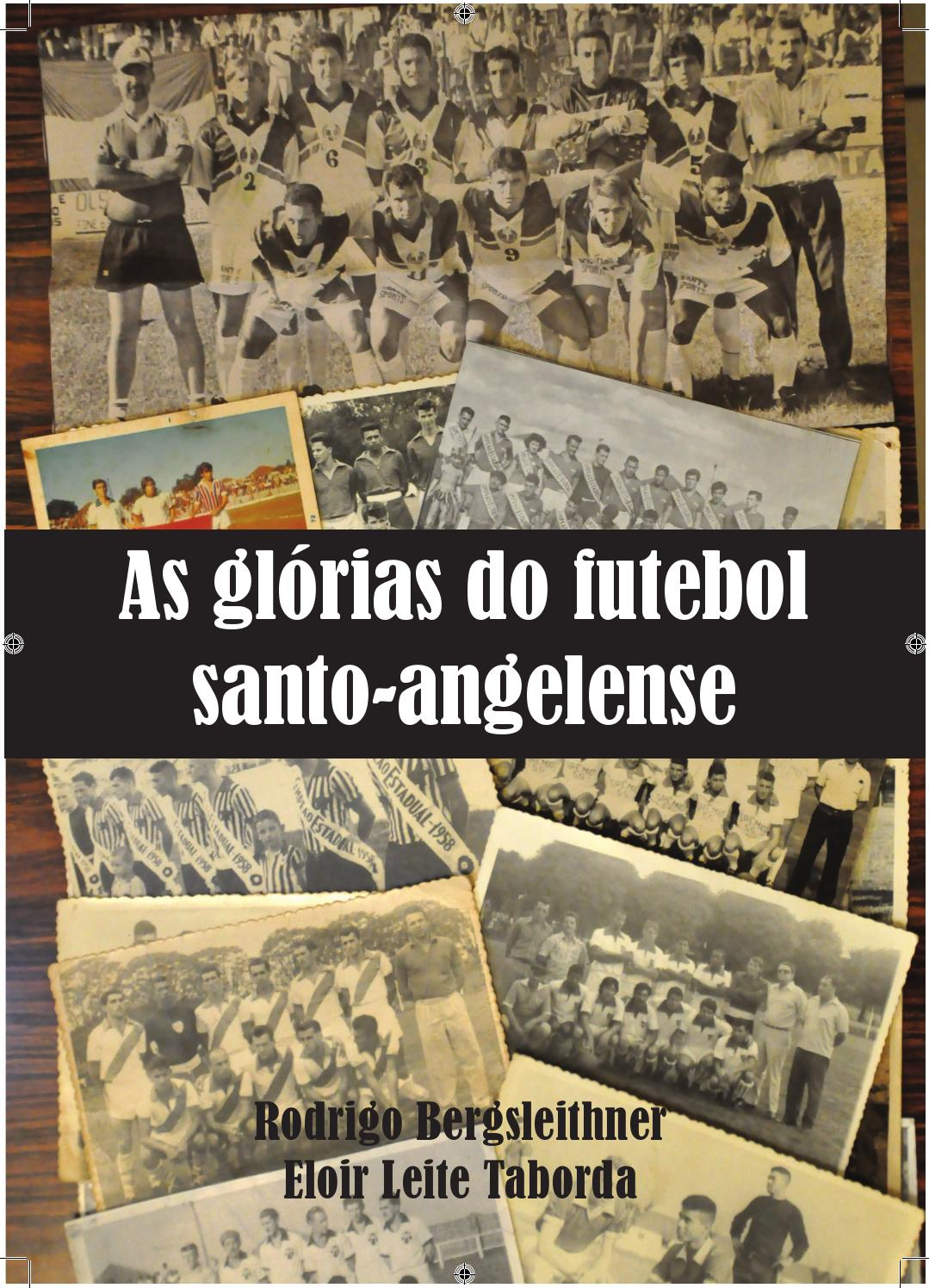 As Glórias do Futebol Santo-Angelense by Rodrigo Bergsleithner - issuu 5d9291a977f4c
