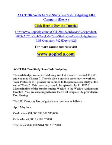 acct504 case study 3 on cash budgeting Acct504 acct/504 acct 504 case study 3 cash budget template [devry] the cash budget was covered during week 4 when we covered tco d and you read chapter 7 there is also a practice case study to work on.