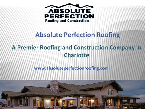 Absolute Perfection Roofing A Premier Roofing And Construction Company In  Charlotte Www.absoluteperfectionroofing.com