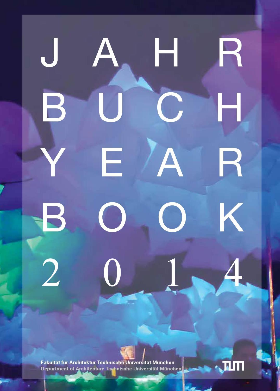 Jahrbuch2014 by Fakultät für Architektur TU München - issuu
