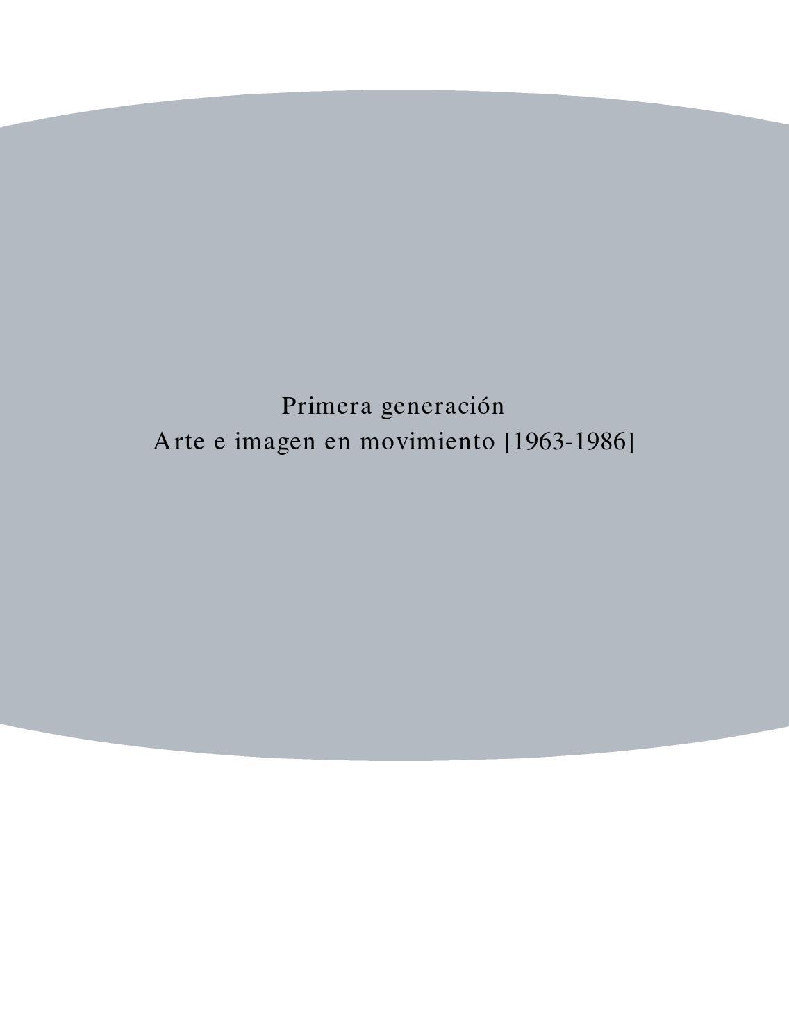 Primera generación. Arte e imagen en movimiento [1963-1986] by El ...