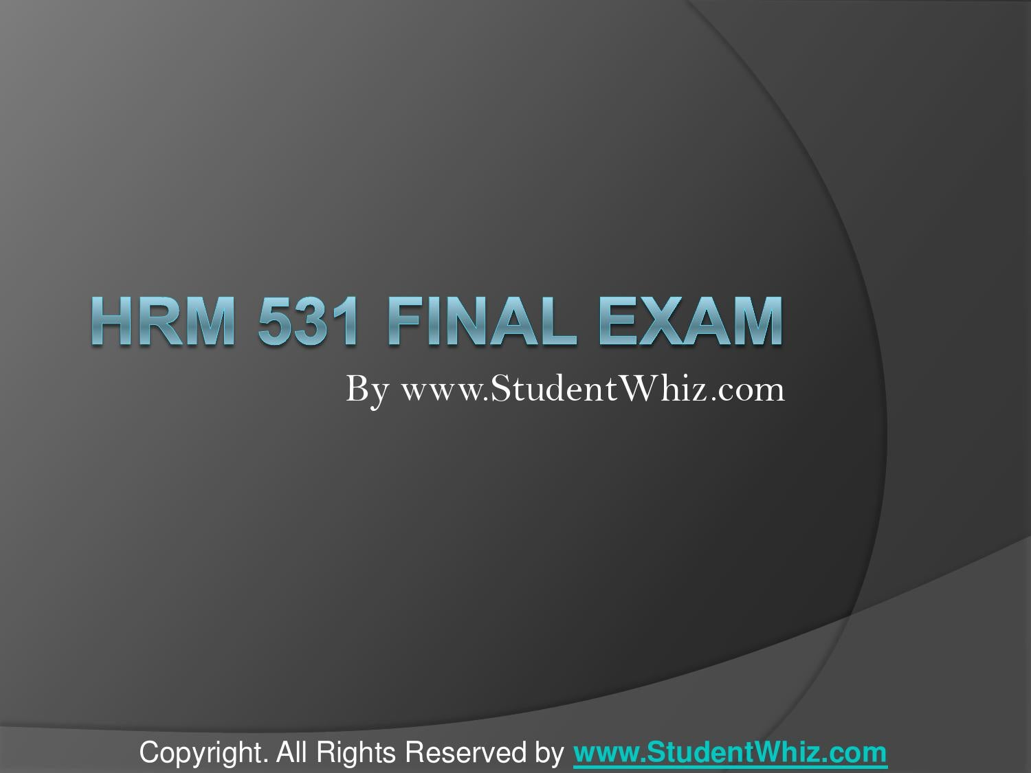 hrm 531 final exam Explore emma danial's board hrm 531 final exam on pinterest | see more ideas about final exams, finals and homework.