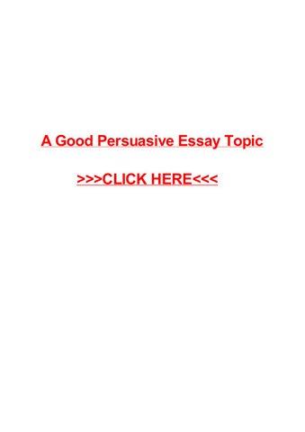 what is a good persuasive essay topic