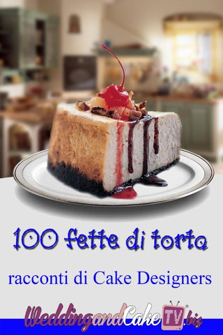 100 Fette Di Torta I Racconti By Weddingandcaketv Issuu